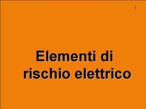 1 Elementi di rischio elettrico Elettrocuzione 2 n