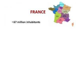 FRANCE 67 million inhabitants FRANCE 67 million inhabitants