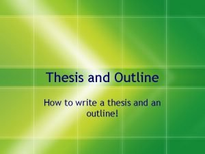 Thesis and Outline How to write a thesis
