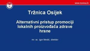 Trnica Osijek Alternativni pristup promociji lokalnih proizvoaa zdrave