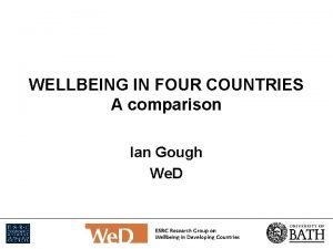 WELLBEING IN FOUR COUNTRIES A comparison Ian Gough