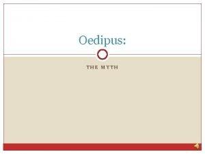 Oedipus THE MYTH Oedipus The Myth King Laius