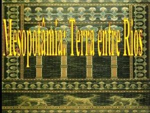 Mesopotmia regio entre rios Rio Eufrates Rio Tigre