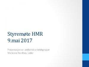 Styremte HMR 9 mai 2017 Presentasjon av pediatrisk