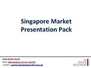 Singapore Market Presentation Pack SINGAPORE TEAM Web ukinsingapore