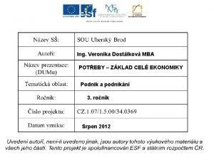 Ing Veronika Dostlkov MBA POTEBY ZKLAD CEL EKONOMIKY