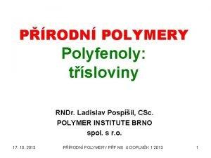 PRODN POLYMERY Polyfenoly tsloviny RNDr Ladislav Pospil CSc