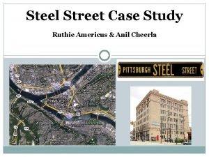 Steel Street Case Study Ruthie Americus Anil Cheerla