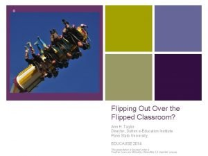 Flipping Out Over the Flipped Classroom Ann H