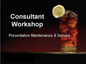 Consultant Workshop Preventative Maintenance Service Preventative Maintenance and