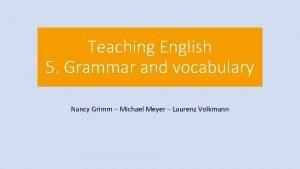 Teaching English 5 Grammar and vocabulary Nancy Grimm