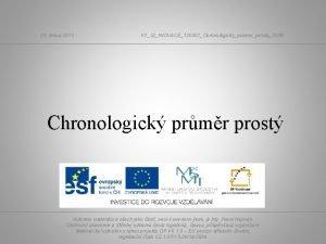 26 ledna 2013 VY32INOVACE120307ChronologickyprumerprostyDUM Chronologick prmr prost Autorem