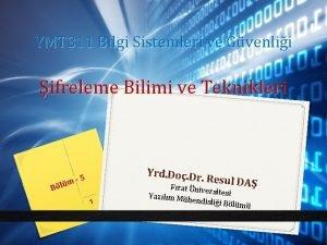 YMT 311 Bilgi Sistemleri ve Gvenlii ifreleme Bilimi