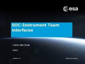 SOCInstrument Team interfaces CHRIS WATSON ESAC ESOC Chris