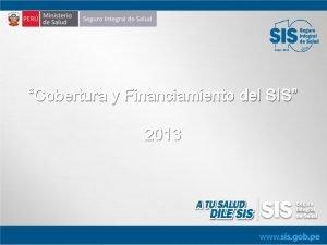 Cobertura y Financiamiento del SIS 2013 Asegurados SIS
