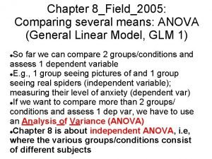 Chapter 8Field2005 Comparing several means ANOVA General Linear