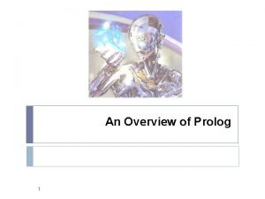 An Overview of Prolog 1 What is Prolog