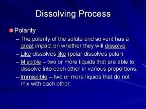 Dissolving Process Polarity The polarity of the solute