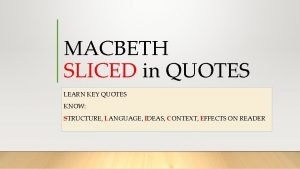MACBETH SLICED in QUOTES LEARN KEY QUOTES KNOW