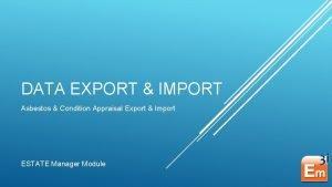 DATA EXPORT IMPORT Asbestos Condition Appraisal Export Import