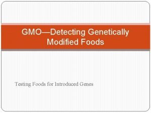 GMODetecting Genetically Modified Foods Testing Foods for Introduced