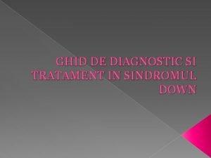 GHID DE DIAGNOSTIC SI TRATAMENT IN SINDROMUL DOWN