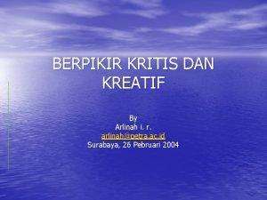 BERPIKIR KRITIS DAN KREATIF By Arlinah i r