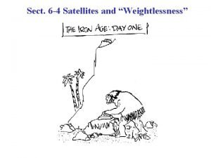 Sect 6 4 Satellites and Weightlessness Satellites are