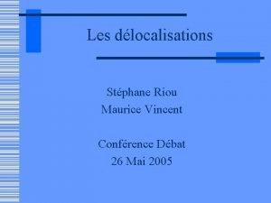 Les dlocalisations Stphane Riou Maurice Vincent Confrence Dbat