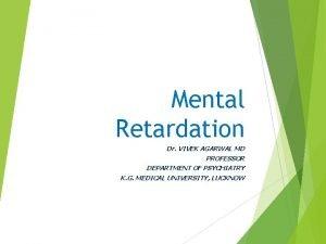Mental Retardation Dr VIVEK AGARWAL MD PROFESSOR DEPARTMENT