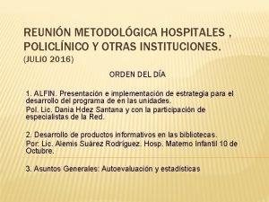 REUNIN METODOLGICA HOSPITALES POLICLNICO Y OTRAS INSTITUCIONES JULIO