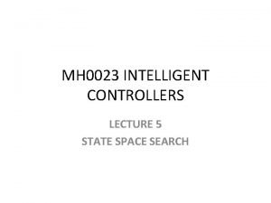 MH 0023 INTELLIGENT CONTROLLERS LECTURE 5 STATE SPACE