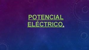 POTENCIAL ELCTRICO Definicin El potencial elctrico en un