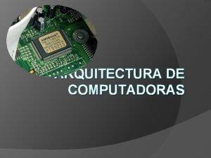 ARQUITECTURA DE COMPUTADORAS Qu es Arquitectura Qu es