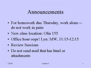 Announcements For homework due Thursday work alone do