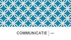 COMMUNICATIE Les 2 INVULLING VAN DE LES Herhaling