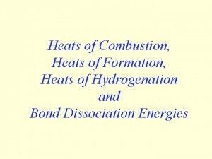 Heats of Combustion Heats of Formation Heats of