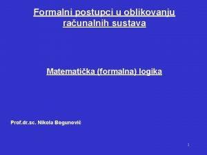 Formalni postupci u oblikovanju raunalnih sustava Matematika formalna