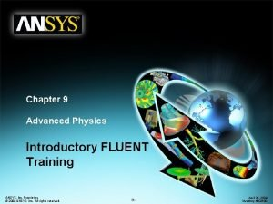 Chapter 9 Advanced Physics Introductory FLUENT Training ANSYS