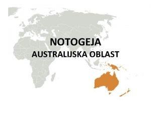 NOTOGEJA AUSTRALIJSKA OBLAST Deli se na nekoliko podoblasti