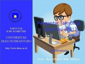 FAKULTAS ILMU KOMPUTER Pengantar Teknologi Informasi PTI UNIVERSITAS