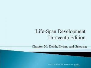 LifeSpan Development Thirteenth Edition Chapter 20 Death Dying