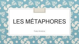 LES MTAPHORES Poetry Workshop Les perceptions I Questce