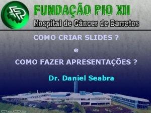 COMO CRIAR SLIDES e COMO FAZER APRESENTAES Dr