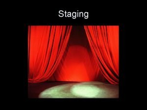 Staging A definition Staging is the position of