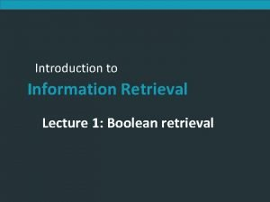 Introduction to Information Retrieval Lecture 1 Boolean retrieval