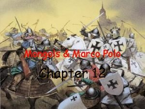 Mongols Marco Polo Chapter 12 I Mongol Conquest