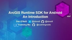 Arc GIS Runtime SDK for Android An Introduction