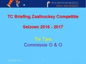 TC Briefing Zaalhockey Competitie Seizoen 2016 2017 Tie