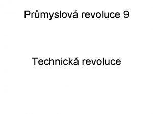 Prmyslov revoluce 9 Technick revoluce slo projektu CZ
